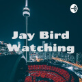 Jay Bird Watching Podcast